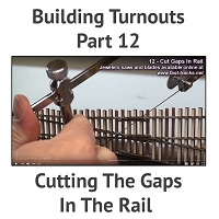 Building A Turnout, Step 12 - Cutting The Gaps In The Rail